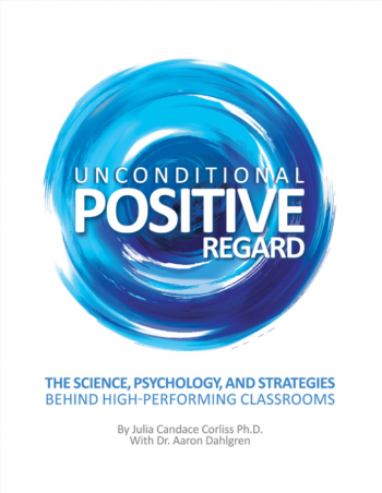 Unconditional Positive Regard: The Science, Psychology, And Strategies That Create A High-Performing Classroom (book) $89.95